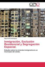 Inmigración, Exclusión Residencial y Segregación Espacial.