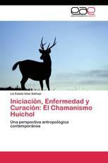 Iniciación, Enfermedad y Curación: El Chamanismo Huichol