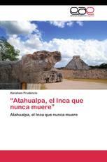 """""""Atahualpa, el Inca que nunca muere"""""""