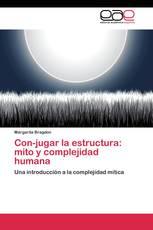 Con-jugar la estructura: mito y complejidad humana
