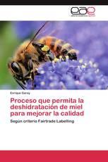 Proceso que permita la deshidratación de miel para mejorar la calidad