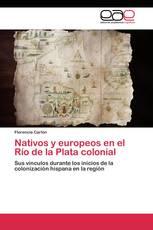 Nativos y europeos en el Río de la Plata colonial