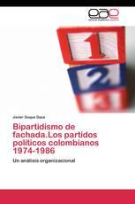 Bipartidismo de fachada.Los partidos políticos colombianos 1974-1986