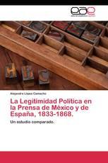 La Legitimidad Política en la Prensa de México y de España, 1833-1868.