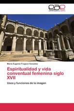 Espiritualidad y vida conventual femenina siglo XVII