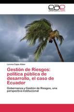 Gestión de Riesgos: política pública de desarrollo, el caso de Ecuador