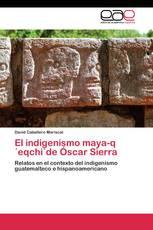 El indigenismo maya-q´eqchi´de Óscar Sierra