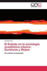 El Estado en la sociología académica clásica: Durkheim y Weber
