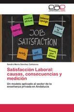 Satisfacción Laboral: causas, consecuencias y medición