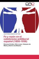 Fe y razón en el catolicismo antiliberal español (1850-1936)