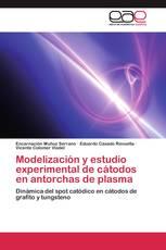 Modelización y estudio experimental de cátodos en antorchas de plasma