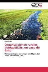 Organizaciones rurales autogestivas, un caso de éxito