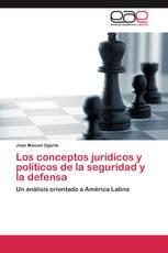 Los conceptos jurídicos y políticos de la seguridad y la defensa