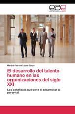 El desarrollo del talento humano en las organizaciones del siglo XXI
