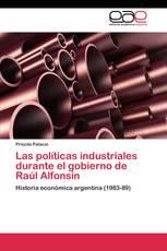 Las políticas industriales durante el gobierno de Raúl Alfonsín