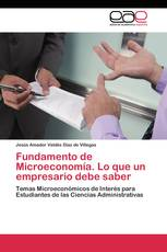 Fundamento de Microeconomía. Lo que un empresario debe saber