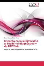 Impacto en la subjetividad al recibir el diagnóstico + de HIV/Sida