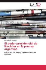 El poder presidencial de Kirchner en la prensa argentina