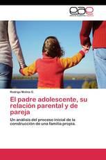 El padre adolescente, su relación parental y de pareja
