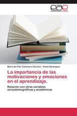 La importancia de las motivaciones y emociones en el aprendizaje.