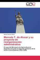 Marcelo T. de Alvear y su proyecto de reorganización administrativa