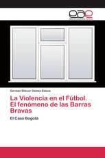 La Violencia en el Fútbol. El fenómeno de las Barras Bravas