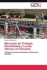 Mercado de Trabajo. Flexibilidad y Lucha Obrera en Panamá