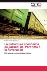 La estructura económica de Jalisco: del Porfiriato a la Revolución