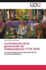 La formación de la generación de Independencia 1774-1810