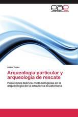 Arqueología particular y arqueología de rescate