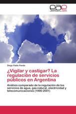 ¿Vigilar y castigar? La regulación de servicios públicos en Argentina