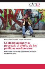 La desigualdad y la pobreza: el efecto de las políticas neoliberales
