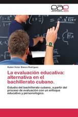 La evaluación educativa: alternativa en el bachillerato cubano.
