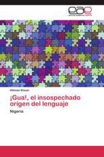 ¡Gua!, el insospechado origen del lenguaje