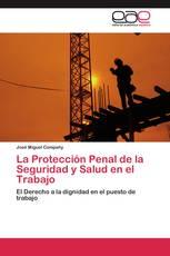 La Protección Penal de la Seguridad y Salud en el Trabajo