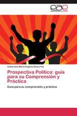 Prospectiva Política: guía para su Comprensión y Práctica