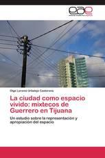 La ciudad como espacio vivido: mixtecos de Guerrero en Tijuana