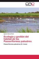 Ecología y gestión del hábitat de los Passeriformes palustres