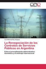 La Renegociación de los Contratos de Servicios Públicos en Argentina