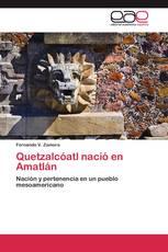 Quetzalcóatl nació en Amatlán