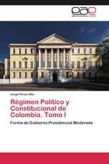 Régimen Político y Constitucional de Colombia. Tomo I