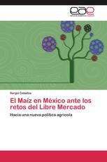 El Maíz en México ante los retos del Libre Mercado