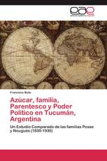 Azúcar, familia, Parentesco y Poder Político en Tucumán, Argentina