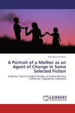 A Portrait of a Mother as an Agent of Change in Some Selected Fiction