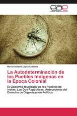 La Autodeterminación de los Pueblos Indígenas en la Época Colonial