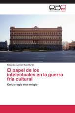 El papel de los intelectuales en la guerra fría cultural