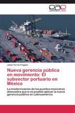 Nueva gerencia pública en movimiento: El subsector portuario en México