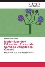 Modernización y Educación. El caso de Santiago Comaltepec, Oaxaca