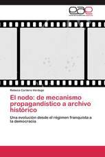 El nodo: de mecanismo propagandístico a archivo histórico