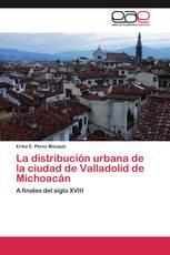 La distribución urbana de la ciudad de Valladolid de Michoacán
